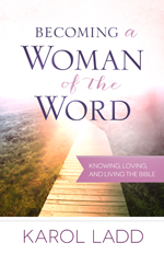 Becoming a Woman of the Word - Karol Ladd